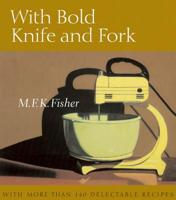 With Bold Knife and Fork By Fisher, M. F. K.